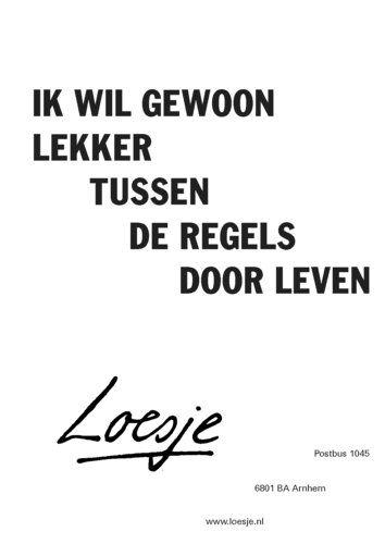 Ik wil gewoon lekker tussen de regels door leven #Loesje