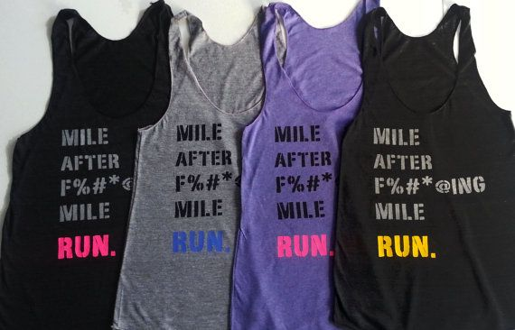 Mile After Freaking Mile Racerback Tank by RunnersBootyonEtsy  Pretty much sums it up for me