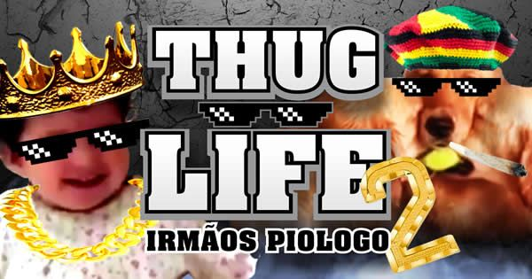 Thug Life - Irmãos Piologo #2