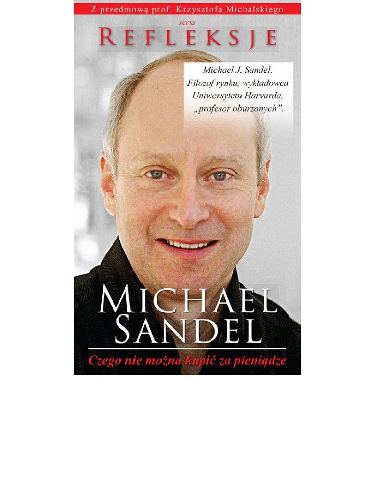 Czego nie można kupić za pieniądze - ebook Czy płacić dzieciom za czytanie książek albo za dobre stopnie? Ile jest warte zanieczyszczone środowisko? Czy etyczne jest wynagradzanie ludzi za testowanie nowych niebezpiecznych leków, albo za oddawanie organów? Czy obywatelstwo jest na sprzedaż? Michael J. Sandel ma inteligencję, odwagę i dowcip potrzebne do zadawania niełatwych pytań.  Okrzyknięty przez amerykańskie media profesorem Ruchu Oburzonych, Sandel zastanawia się nad granicami rynku…