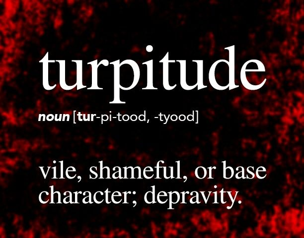 Moral Turpitude, look it up...if this applies to you, change your ways.