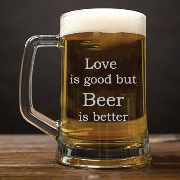 Love is good but Beer is better