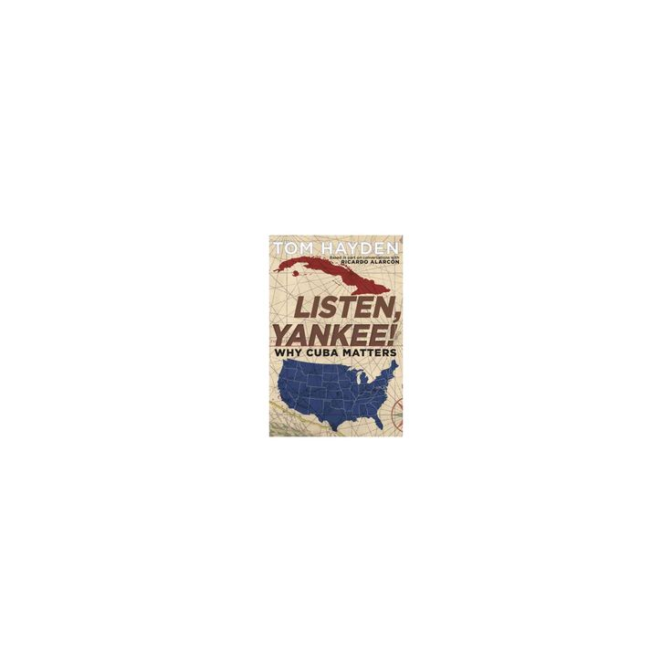 Listen, Yankee! : Why Cuba Matters (Reprint) (Paperback) (Tom Hayden & Ricardo Alarcon)