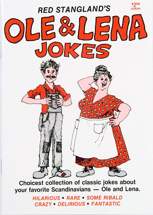Ohh good ol' Ole and Lena jokes.. Gotta love 'em. True story...my great grandparents were Ole & Lena Amundsen.