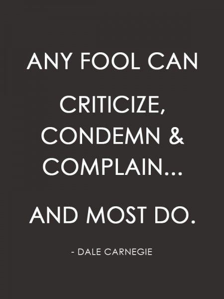 Any fool can complain - dale carnegie from go4prophotos