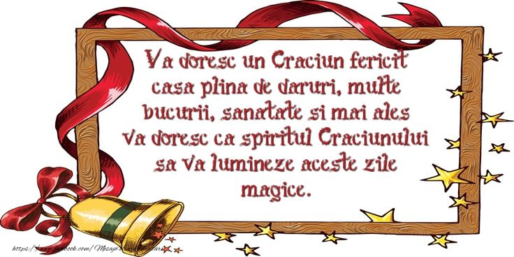 Va doresc un Craciun fericit casa plina de daruri, multe bucurii, sanatate si mai ales va doresc ca spiritul Craciunului sa va lumineze aceste zile magice.