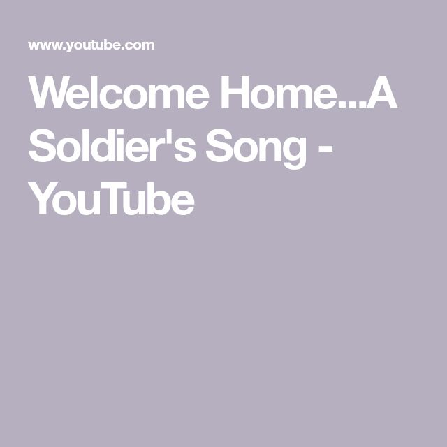 Welcome Home...A Soldier's Song - YouTube