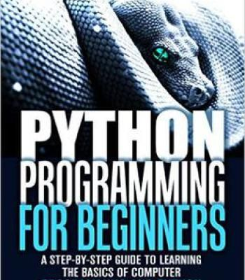 Python Programming For Beginners: A Step-By-Step Guide To Learning The Basics Of Computer Programming PDF