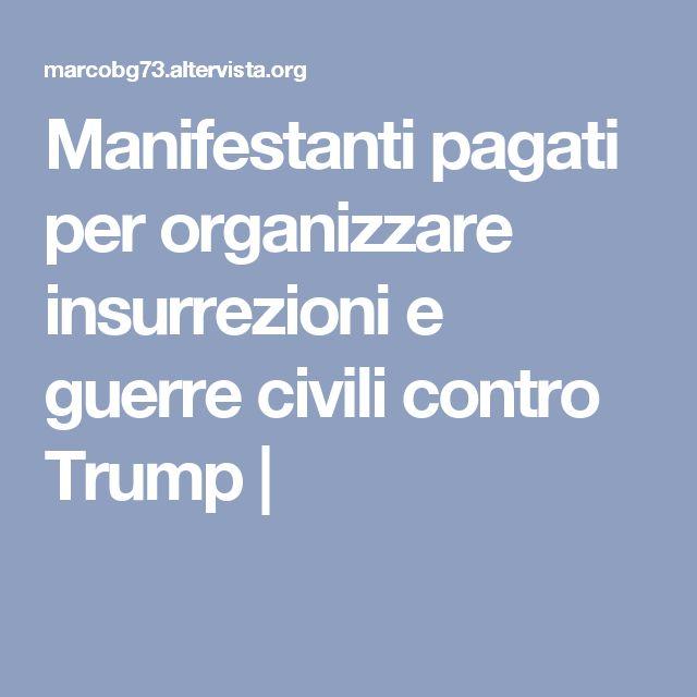 Manifestanti pagati per organizzare insurrezioni e guerre civili contro Trump |