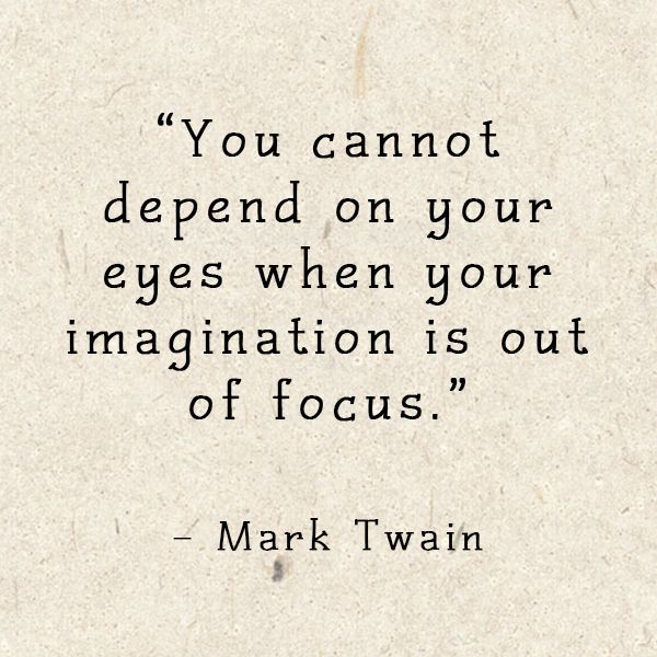 You cannot depend on your eyes when your imagination is out of focus. - Mark Twain #timeless #quotes