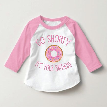 Go Shorty, DONUT Version, Girls Clothing, Girls Birthday Shirt, Funny Toddler Shirt, Kids Clothing, Baby Girl Clothing, Donut Shirt by KyCaliDesign on Etsy https://www.etsy.com/listing/476113163/go-shorty-donut-version-girls-clothing