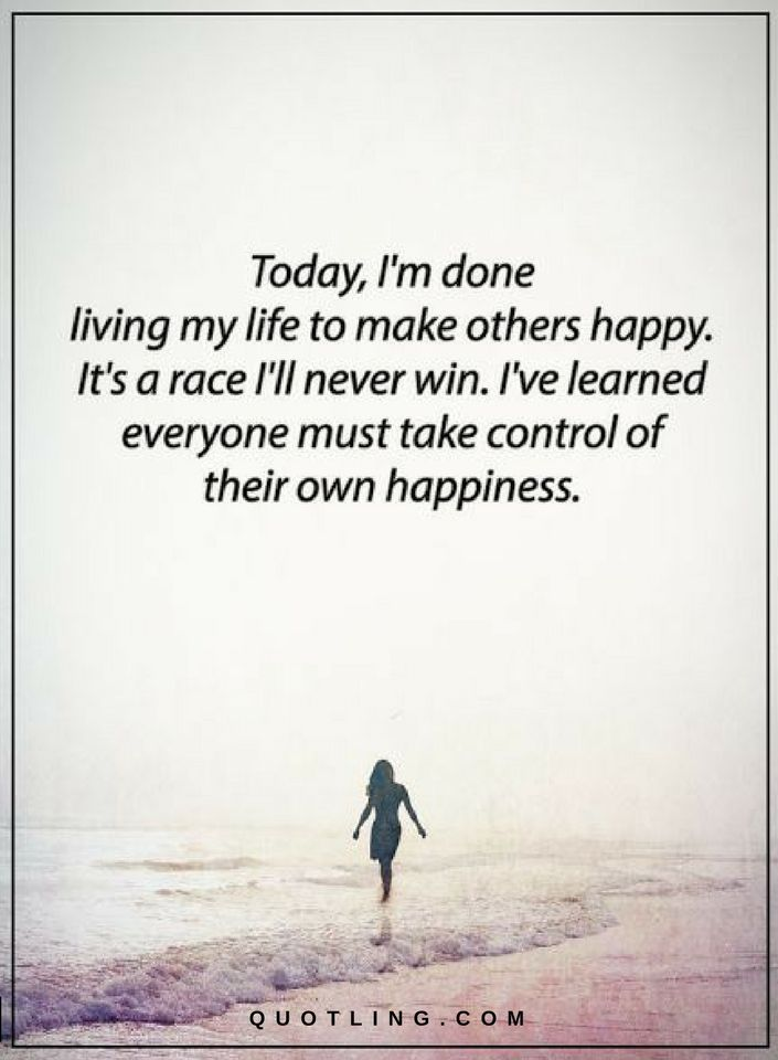 Quotes Today I Am Done Living My Life To Make Others Happy Its A