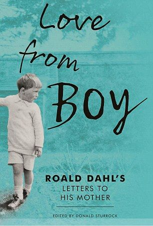 LOVE FROM BOY: ROALD DAHL'S LETTERS TO HIS MOTHER edited by Donald Sturrock