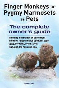 Finger Monkeys or Pygmy Marmosets as Pets. Including information on baby finger monkeys, finger monkey adoption, cage setup, breeding, colors, facts, food, diet, life span and size