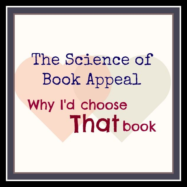 Why I'd Choose THAT Book: The Science of Book Appeal. Actually, there is nothing scientific about it at all. It's more like a gut-feel.