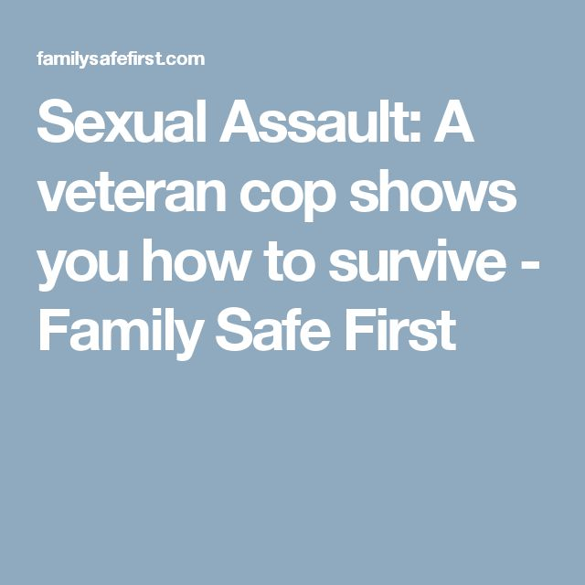 Sexual Assault: A veteran cop shows you how to survive - Family Safe First