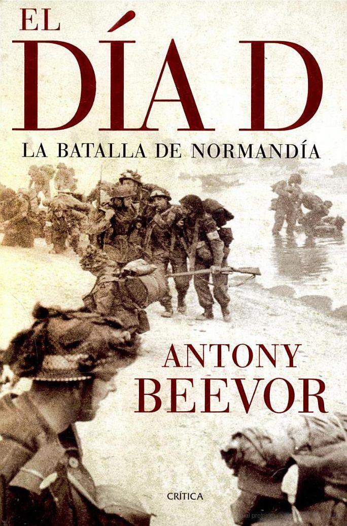 """""""El Día D. La batalla de Normandía"""" (Antony Beevor- 2009)."""