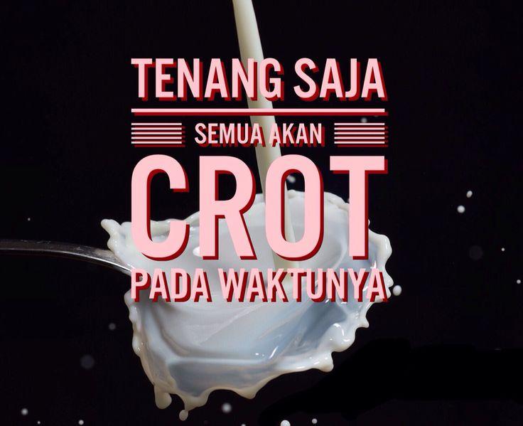 Semua akan #crot pada waktunya