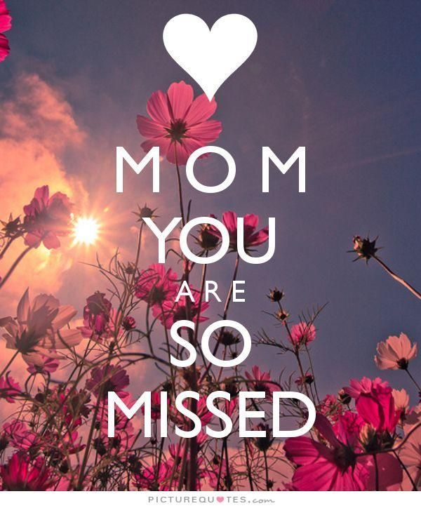 Mom you are so missed. Mothers day quotes on PictureQuotes.com.