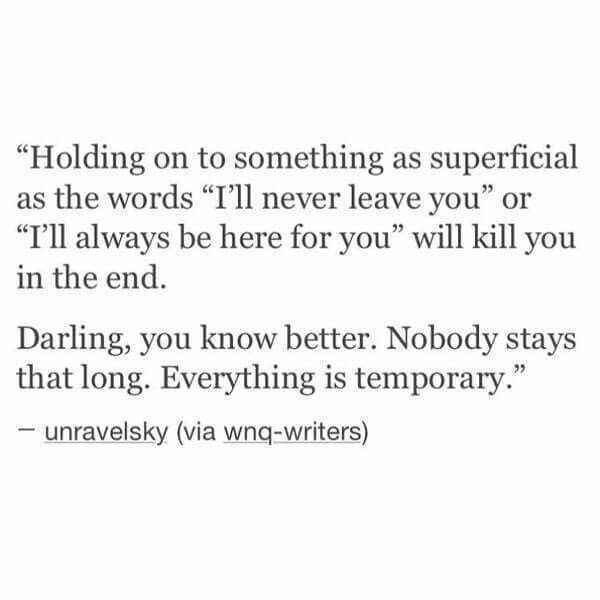 Everything is temporary, Darling. Everything...M.S.
