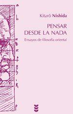 Pensar desde la nada : ensayos de filosofía oriental / Autor Principal: Nishida, Kitarô