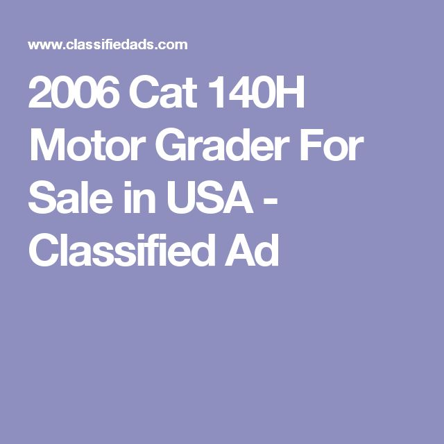 2006 Cat 140H Motor Grader For Sale in USA - Classified Ad