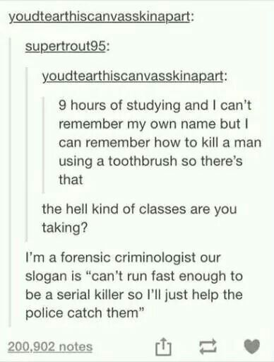 I apparently need to be a forensic criminologist!