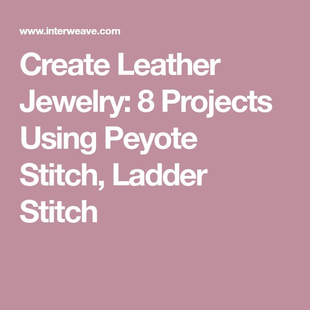Create Leather Jewelry: 8 Projects Using Peyote Stitch, Ladder Stitch