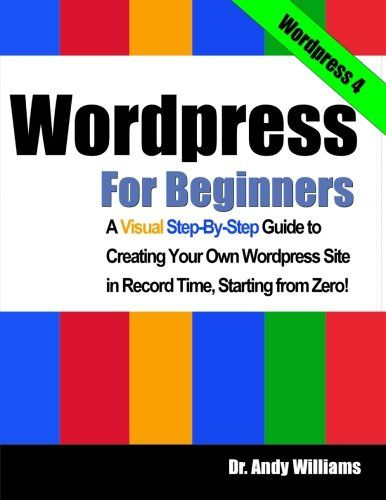 Wordpress for Beginners: A Visual Step-by-Step Guide to Creating your Own Wordpress Site in Record Time, Starting from Zero! by Dr. Andy Williams http://www.amazon.com/dp/1490532471/ref=cm_sw_r_pi_dp_wYDdwb0HY2C41
