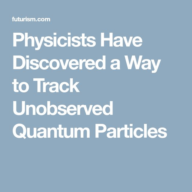 Physicists Have Discovered a Way to Track Unobserved Quantum Particles