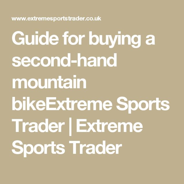 Guide for buying a second-hand mountain bikeExtreme Sports Trader | Extreme Sports Trader