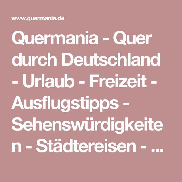 Elegant Quermania Quer durch Deutschland Urlaub Freizeit Ausflugstipps Sehensw rdigkeiten St dtereisen