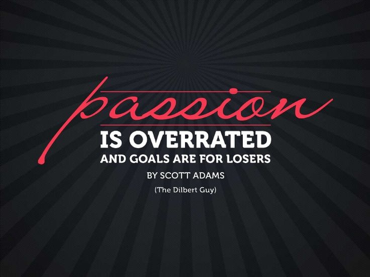 Goals are for Losers. Passion is Overrated. by Scott Adams via slideshare