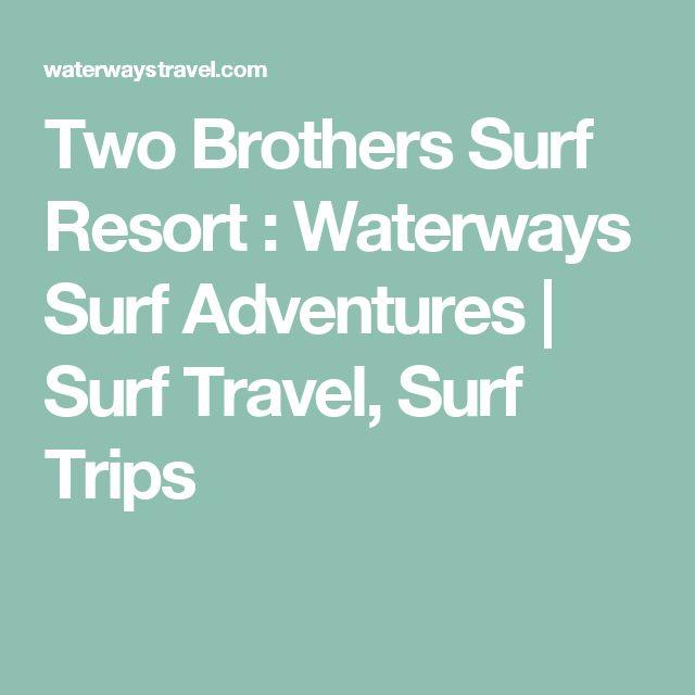 Two Brothers Surf Resort : Waterways Surf Adventures | Surf Travel, Surf Trips