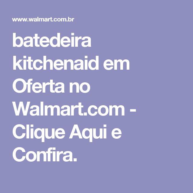 batedeira kitchenaid em Oferta no Walmart.com - Clique Aqui e Confira.