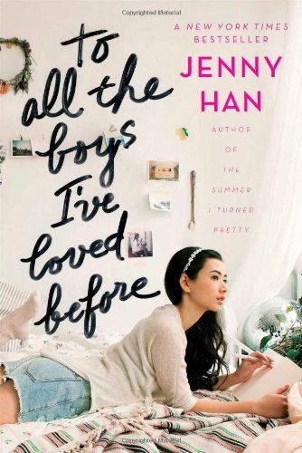 To All the Boys I've Loved Before by Jenny Han  ~ I LOVED this book.  So adorable.  Made me miss high school so much.: