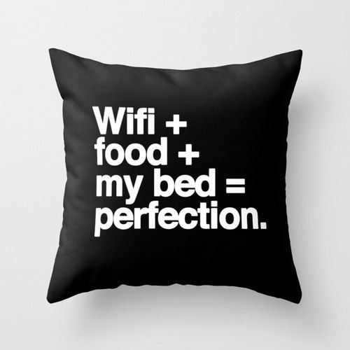Wifi + Food + My Bed = Perfection. Fun Pillow Decoration