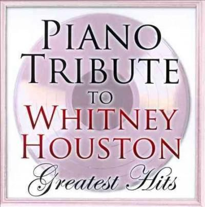 Whitney Houston - Piano Tribute to Whitney Houston's Greatest Hits