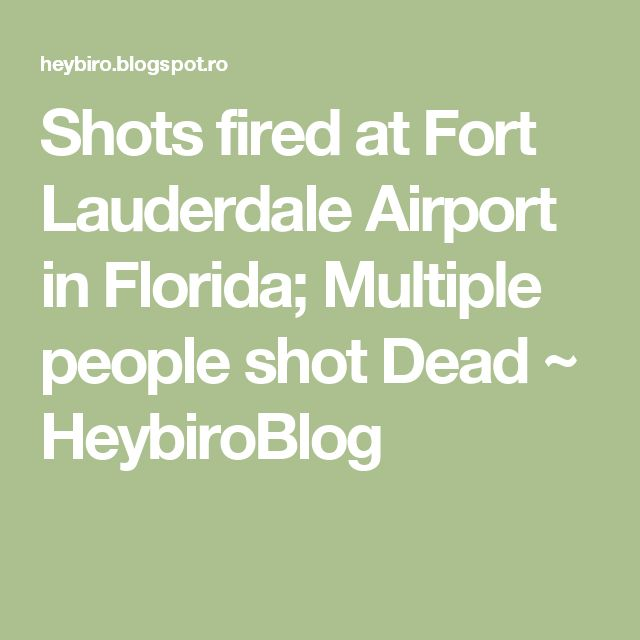 Shots fired at Fort Lauderdale Airport in Florida; Multiple people shot Dead  ~  HeybiroBlog