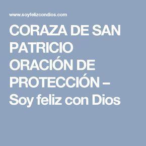 CORAZA DE SAN PATRICIO ORACIÓN DE PROTECCIÓN – Soy feliz con Dios
