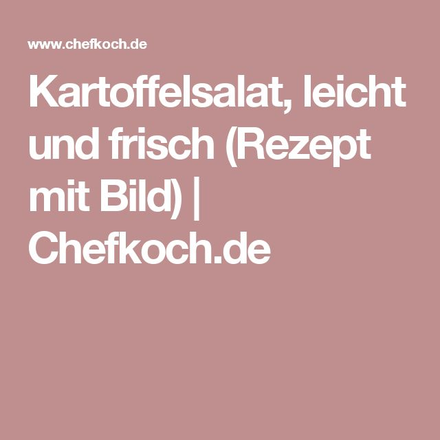 Kartoffelsalat, leicht und frisch (Rezept mit Bild) | Chefkoch.de