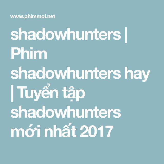 shadowhunters   Phim shadowhunters hay   Tuyển tập shadowhunters mới nhất 2017