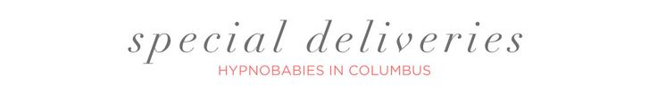 Special Deliveries | Hypnobabies® of Columbus