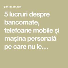 5 lucruri despre bancomate, telefoane mobile și mașina personală pe care nu le…