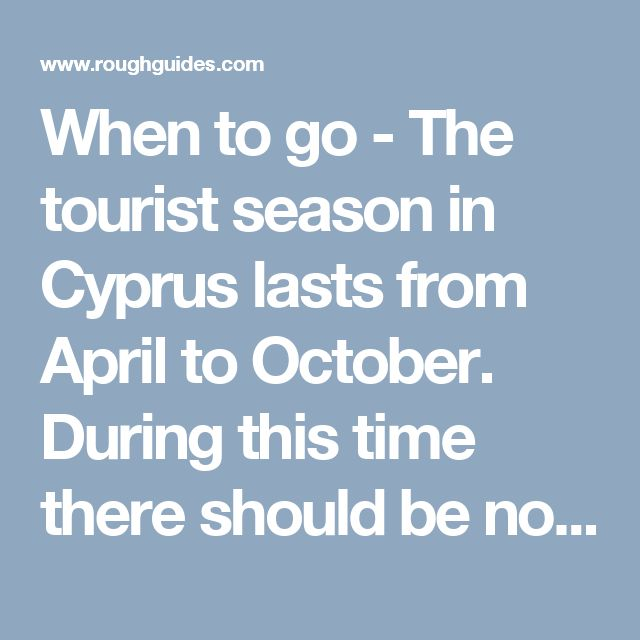 When to go - The tourist season in Cyprus lasts from April to October. During this time there should be no trouble getting flights and hotels, all the attractions, restaurants and so on will be open, and there should …