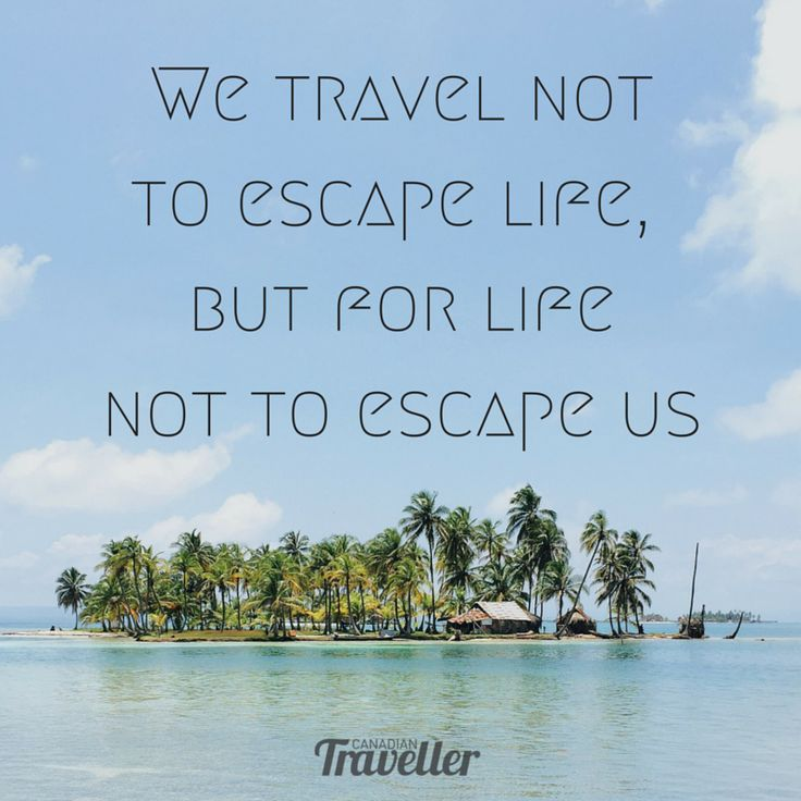 Travel Escape Quotes: 1000+ Images About Travel Wisdom On Pinterest