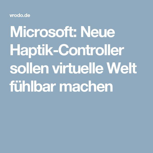 Microsoft: Neue Haptik-Controller sollen virtuelle Welt fühlbar machen