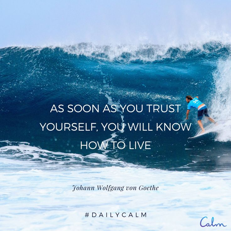 Trust yourself and have faith in something greater than yourself- then you will know how to live!