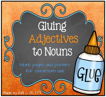 Gluing Adjectives to Nouns~ A Poster and Worksheet to Help Your StudentsMy class was having a very difficult time with adding adjective into their writing.  They knew what an adjective was (see my Adjectives Poster in my store) but the were not always adding them to their writing.