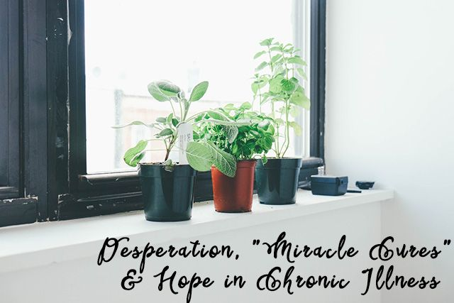 "Desperation, ""Miracle Cures"" and Hope in Chronic Illness"
